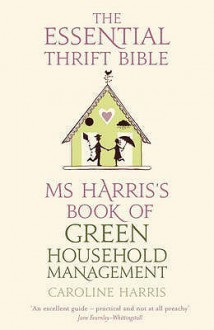 Ms. Harris's Book Of Green Household Management: The Essential Thrift Bible - Caroline Harris