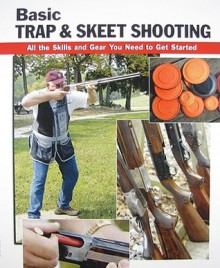 Basic Trap & Skeet Shooting: All the Skills and Gear You Need to Get Started - Sherrye Landrum