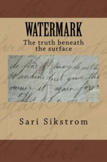 Watermark The truth beneath the surface - Sari Sikstrom