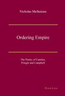 Ordering Empire: The Poetry of Camoes, Pringle and Campbell - Nicholas Meihuizen