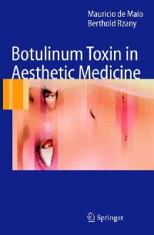 Botulinum Toxin in Aesthetic Medicine - Mauricio De Maio, Berthold Rzany