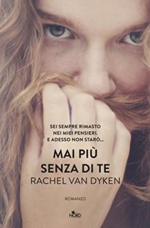 Mai più senza di te - Rachel Van Dyken, Francesca Toticchi