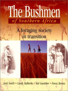 The Bushmen Of Southern Africa: A Foraging Society In Transition - Andy Smith