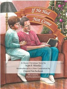 If He Had Not Come: An Updated Version of Nan Weeks' Classic Story - David Nicholson