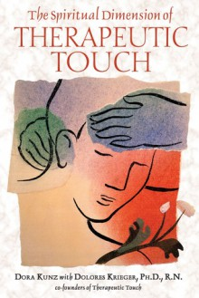 The Spiritual Dimension of Therapeutic Touch - Dolores Krieger