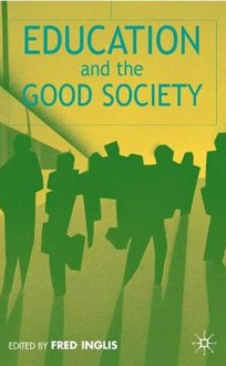 Education and the Good Society - Fred Inglis, Wilfred Carr