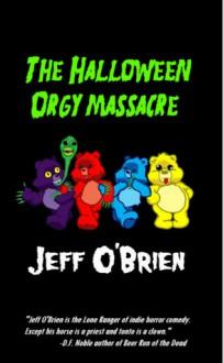The Halloween Orgy Massacre - Jeff O'Brien