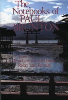 Practices for the Quest/Relax and Retreat: Notebooks - Paul Brunton