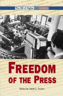 The Bill of Rights - Freedom of the Press (The Bill of Rights) - David L. Hebert