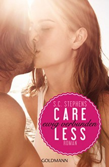 Careless: Ewig verbunden - (Thoughtless 3) - Roman (Thoughtless-Reihe, Band 3) - S.C. Stephens, Sonja Hagemann