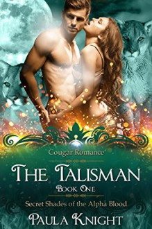 COUGAR ROMANCE: The Talisman (Paranormal BBW Menage Romance) (Secret Shades of the Alpha Blood Series Book 1) - Paula Knight