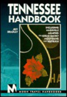 Tennessee Handbook: Includes Nashville, Memphis, the Great Smoky Mountains, and Nutbush - Jeff Bradley