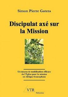 Discipulat Ax Sur La Mission - Simon Pierre Gatera