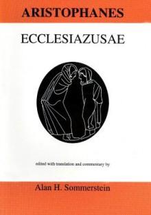 Aristophanes: Ecclesiazusae - Alan H. Sommerstein