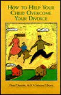 How To Help Your Child Overcome Your Divorce - Elissa P. Benedek, Catherine F. Brown