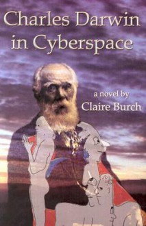 Charles Darwin in Cyberspace - Claire Burch
