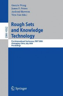 Rough Sets and Knowledge Technology: First International Conference, Rskt 2006, Chongquing, China, July 24-26, 2006, Proceedings - James F. Peters, Andrzej Skowron, Yiju Yao