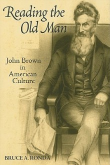 Reading the Old Man: John Brown in American Culture - Bruce Ronda, Bruce Ronda