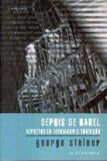 Depois de Babel: Aspectos da Linguagem e Tradução - George Steiner