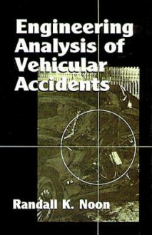 Engineering Analysis of Vehicular Accidents - Randall K. Noon