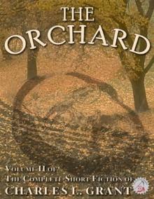 The Complete Short Fiction of Charles L. Grant Volume 2: The Orchard (Necon Classic Horror) - Charles L. Grant, Matt Bechtel, Kealan Patrick Burke