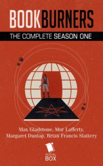 Bookburners The Complete Season One - Mur Lafferty,Max Gladstone,Margaret Dunlap,Brian Francis Slattery