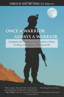 Once a Warrior--Always a Warrior: Navigating the Transition from Combat to Home--Including Combat Stress, PTSD, and mTBI - Charles W. Hoge