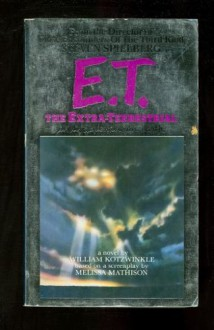 E.T. : The Extra-Terrestrial in his Adventure on Earth - William Kotzwinkle
