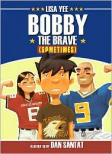Bobby The Brave (Sometimes) - Lisa Yee, Dan Santat