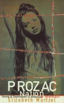 Prozac Nation: Young & Depressed In America: A Memoir - Elizabeth Wurtzel
