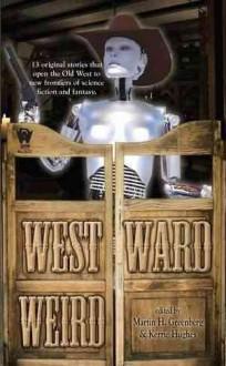 Westward Weird - Kerrie L. Hughes, Martin H. Greenberg