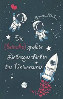 Die (beinahe) größte Liebesgeschichte des Universums - Sarvenaz Tash,Sandra Knuffinke,Jessika Komina