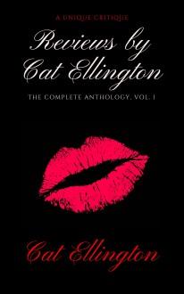Reviews by Cat Ellington: The Complete Anthology, Vol. 1 - Cat Ellington