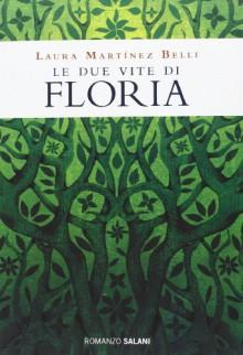 Le due vite di Floria - Laura Martínez Belli