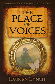 The Place of Voices (TimeDrifter Series Book 1) - Lauren Lynch