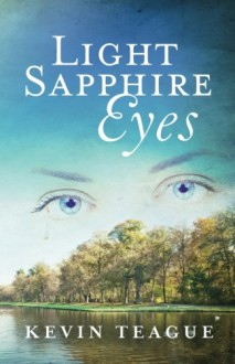 Light Sapphire Eyes: A Tragic Love Story - Kevin Teague
