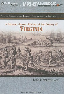 A Primary Source History of the Colony of Virginia - Sandra Whiteknact, Eileen Stevens