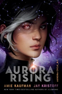 Aurora Rising (The Aurora Cycle #1) - Jay Kristoff,Amie Kaufman