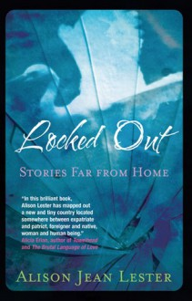Locked Out: Stories far from home - Alison Jean Lester