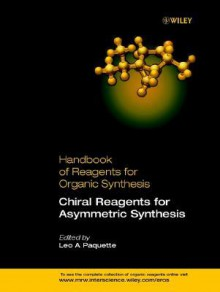 Handbook of Reagents for Organic Synthesis, Chiral Reagents for Asymmetric Synthesis - Leo Paquette