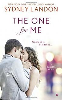 The One For Me: A Danvers Novel - Sydney Landon