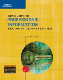 Developing Professional Information Security Competencies - William Perry