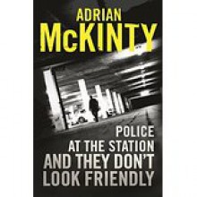 Police at the Station and They Don't Look Friendly: A Detective Sean Duffy Novel - Adrian McKinty