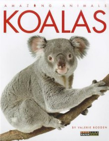 Amazing Animals: Koalas - Valerie Bodden