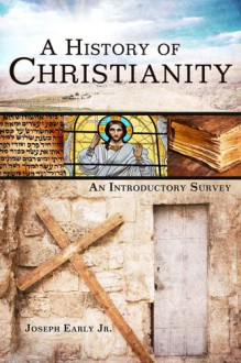 A History of Christianity: An Introductory Survey - Joseph E. Early