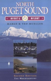 North Puget Sound: Afoot and Afloat (ILLUSTRATED) - Marge Mueller, Ted Mueller