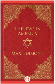 The Jews in America: The Roots, History, and Destiny of American Jews - Max I. Dimont