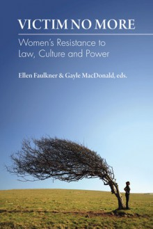 Victim No More: Women's Resistance to Law, Culture and Power - Ellen Faulkner, Gayle MacDonald