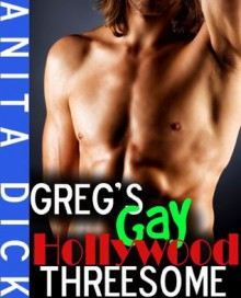 Greg's Gay Hollywood Threesome (Gay Threesome) - Anita Dick