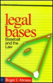 Legal Bases: Baseball and the Law - Roger Abrams